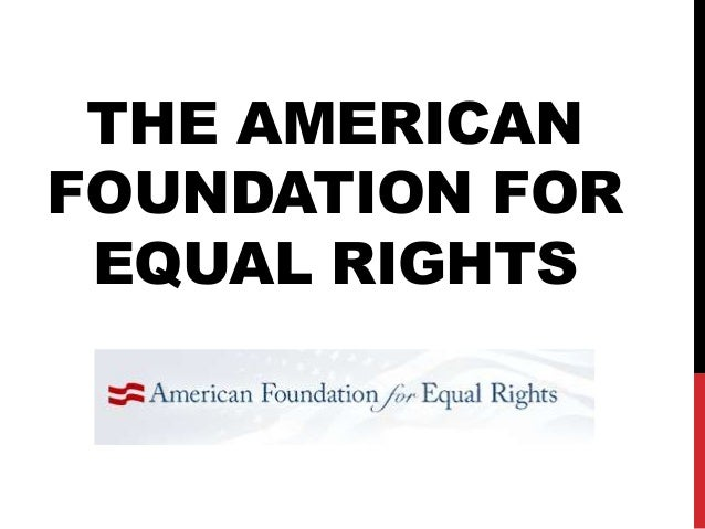 THE AMERICANFOUNDATION FOR EQUAL RIGHTS