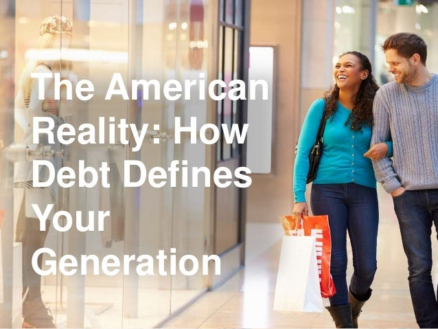 The American  Reality: How  Debt Defines  Your  Generation