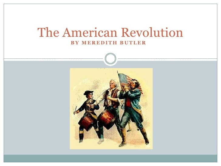 The American Revolution<br />By Meredith Butler<br />