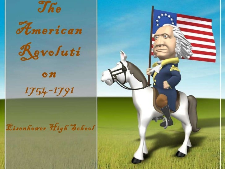 The American Revolution 1754-1791 Eisenhower High School
