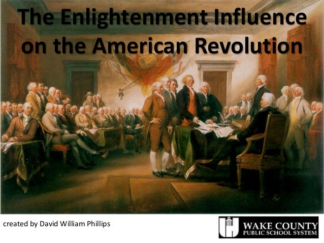 the enlightenments influence on shaping americas independence Significant people and publications the age of enlightenment was preceded by and closely associated with the scientific revolution earlier philosophers whose work influenced the enlightenment included bacon, descartes, locke, and spinoza the major figures of the enlightenment included beccaria, diderot, hume, kant, montesquieu, rousseau, adam smith, and voltaire.
