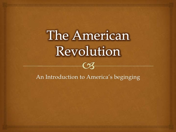The American Revolution<br />An Introduction to America's beginging<br />