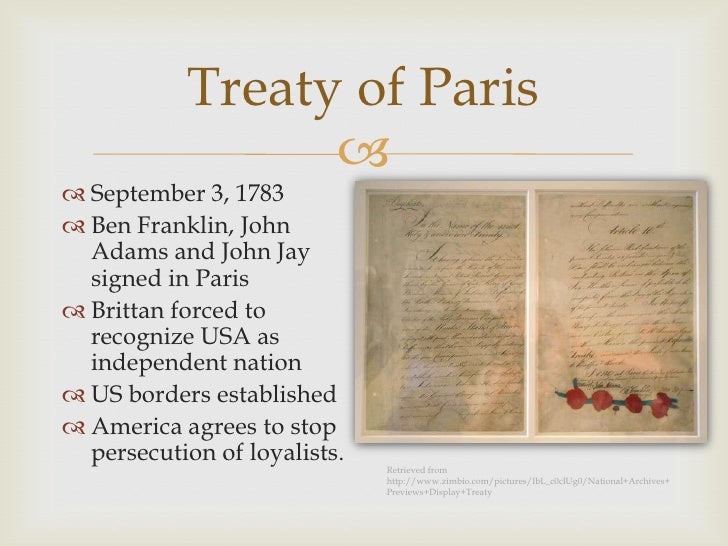 cause and effect on the treaty of paris In this site i've included 4 different causes and effects of the treaty of paris the cause was the american war of independence, and my effects center around the failure of the treaty to recognize loyalist and aboriginal rights.
