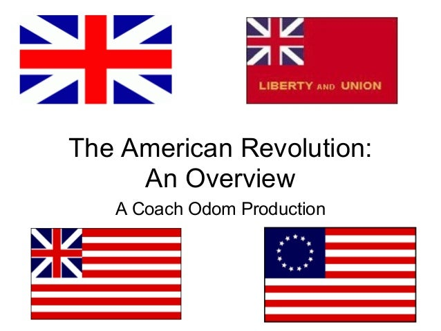The American Revolution:     An Overview   A Coach Odom Production