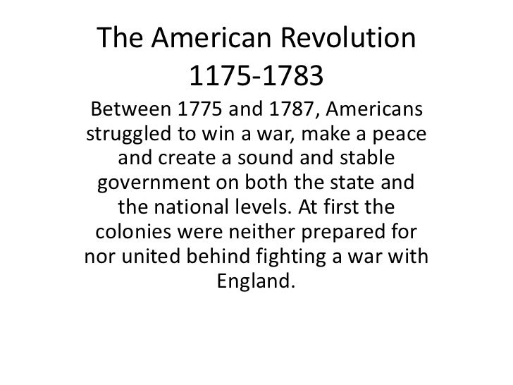 The American Revolution       1175-1783Between 1775 and 1787, Americansstruggled to win a war, make a peace    and create ...