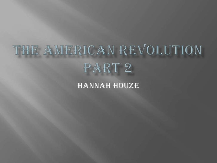 The American Revolution Part 2<br />Hannah houze<br />