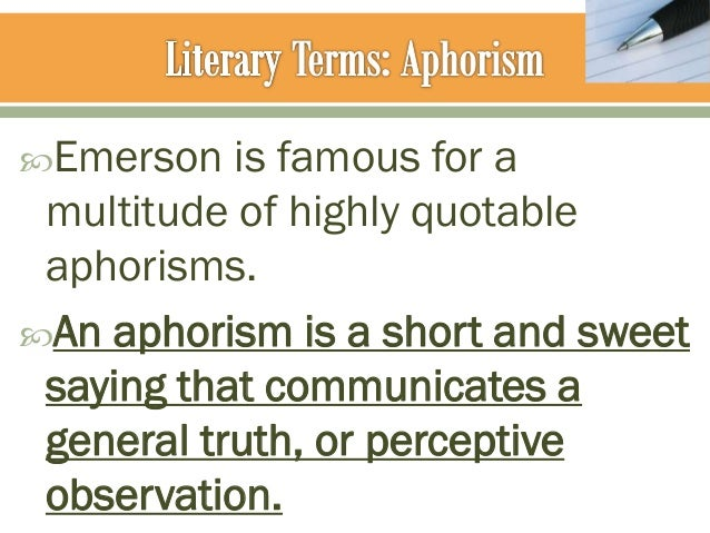 emerson aphorism essay The aphorism by ralph waldo emerson essay on aphorism - one cannot assume that an aphorism is statement promoting a tall tale with extraordinary events.