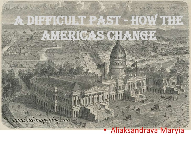 A Difficult Past - How the Americas Change<br />AliaksandravaMaryia<br />
