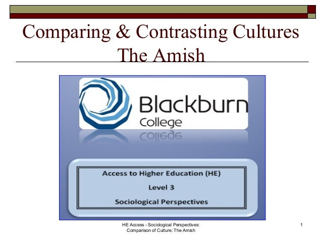 Comparing & Contrasting Cultures The Amish HE Access - Sociological Perspectives: Comparison of Culture: The Amish 1
