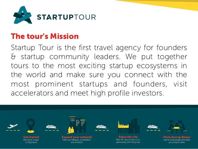The tour's Mission  Startup Tour is the first travel agency for founders  & startup community leaders. We put together  to...
