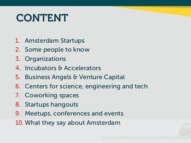 CONTENT  1. Amsterdam Startups  2. Some people to know  3. Organizations  4. Incubators & Accelerators  5. Business Angels...