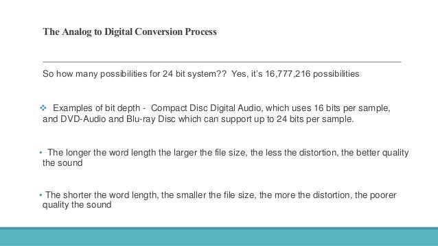 The Analog to Digital Conversion Process So how many possibilities for 24 bit system?? Yes, it's 16,777,216 possibilities ...