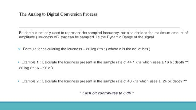 The Analog to Digital Conversion Process Bit depth is not only used to represent the sampled frequency, but also decides t...
