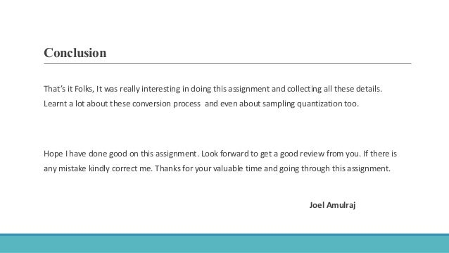 Conclusion That's it Folks, It was really interesting in doing this assignment and collecting all these details. Learnt a ...
