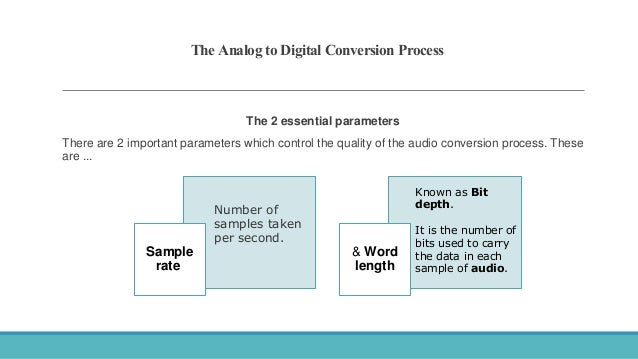 The Analog to Digital Conversion Process The 2 essential parameters There are 2 important parameters which control the qua...