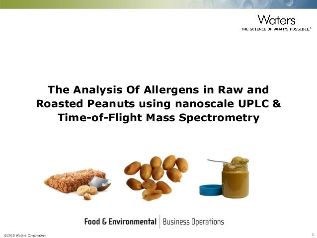 ©2015 Waters Corporation 1 The Analysis Of Allergens in Raw and Roasted Peanuts using nanoscale UPLC & Time-of-Flight Mass...