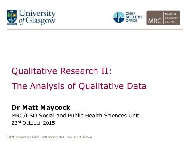 MRC/CSO Social and Public Health Sciences Unit, University of Glasgow. Qualitative Research II: The Analysis of Qualitativ...