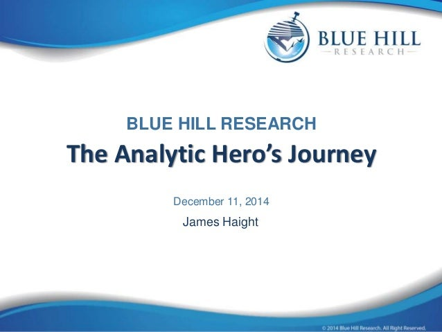 BLUE HILL RESEARCH  The Analytic Hero's Journey  December 11, 2014  James Haight