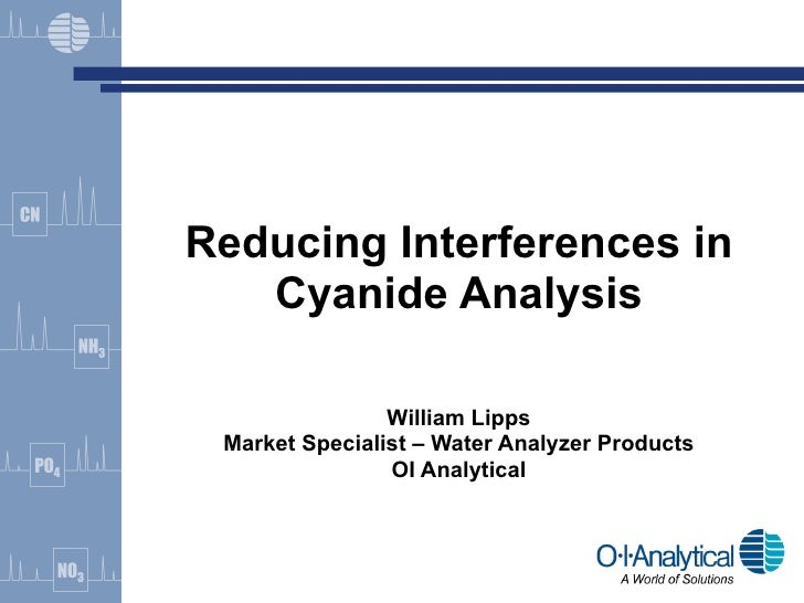 Reducing Interferences in Cyanide Analysis William Lipps Market Specialist – Water Analyzer Products OI Analytical