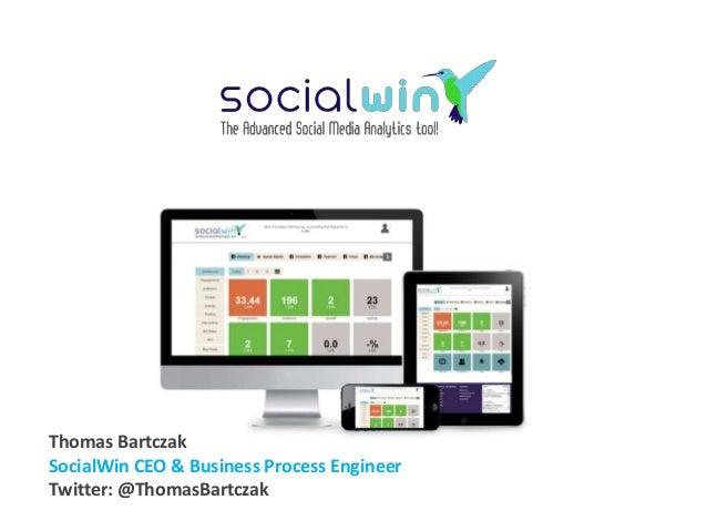 Thomas Bartczak SocialWin CEO & Business Process Engineer Twitter: @ThomasBartczak