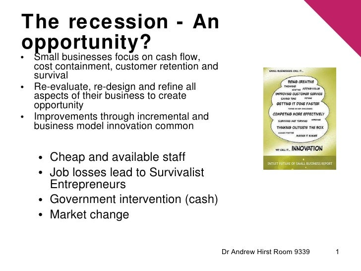 The recession - An opportunity? <ul><li>Small businesses focus on cash flow, cost containment, customer retention and surv...