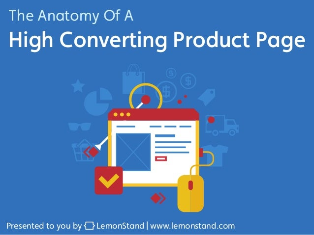The Anatomy Of A  High Converting Product Page  Presented to you by LemonStand www.lemonstand.com