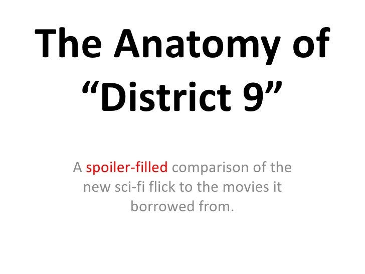 "The Anatomy of ""District 9"" <br />A spoiler-filled comparison of the new sci-fi flick to the movies it borrowed from.<br />"