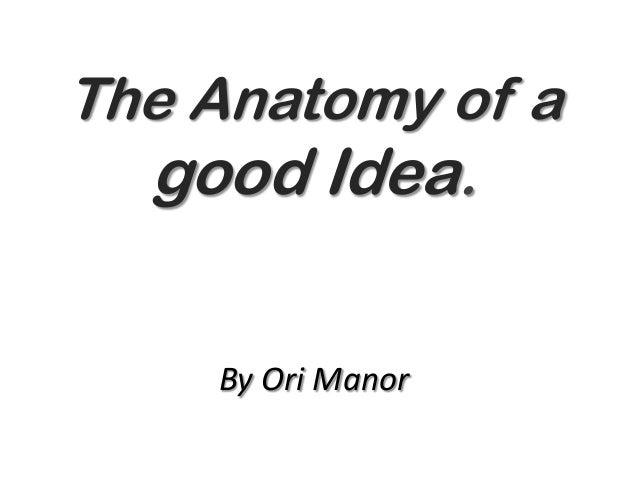 The Anatomy of agood Idea.By Ori Manor