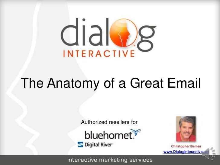 The Anatomy of a Great Email Authorized resellers for  www.DialogInteractive.net