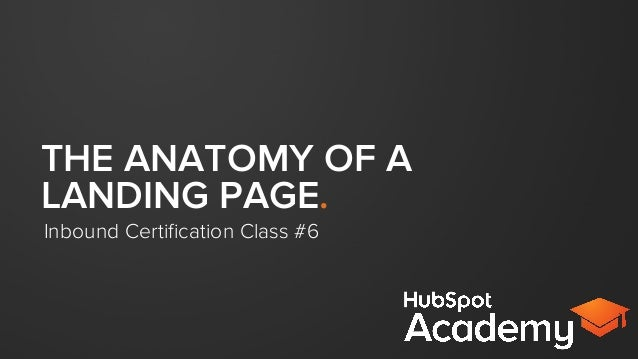 THE ANATOMY OF A LANDING PAGE. Inbound Certification Class #6
