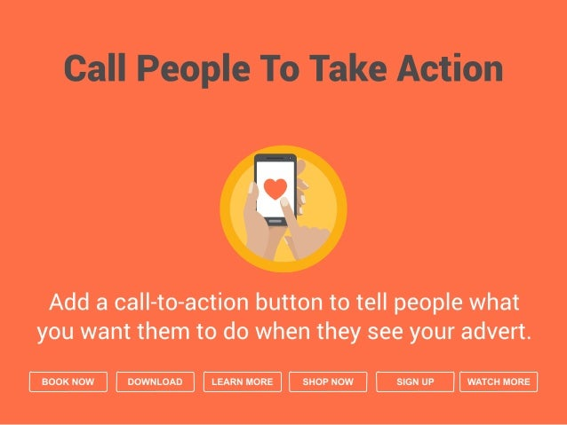 Call People To Take Action     Add a ca   —to—action button to tell people what you want them to do when they see your adv...