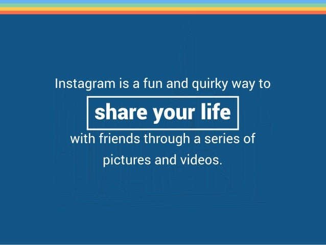 Instagram is a fun and quirky way to  share your life  with friends through a series of pictures and videos.