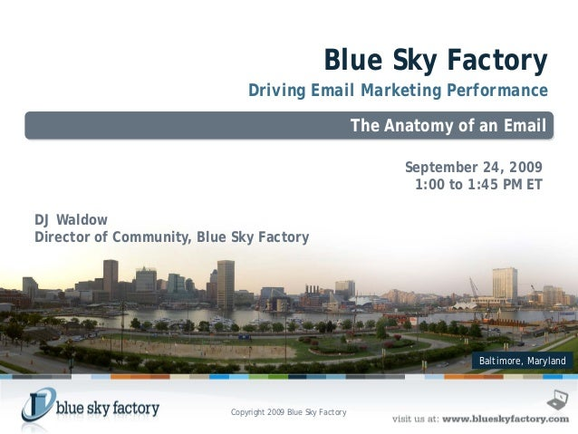 Baltimore, Maryland Blue Sky Factory Driving Email Marketing Performance The Anatomy of an Email September 24, 2009 1:00 t...