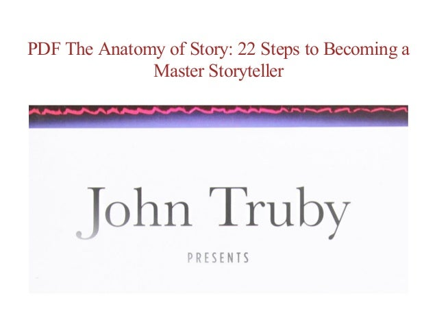 Free Online The Anatomy Of Story 22 Steps To Becoming A Master Sto