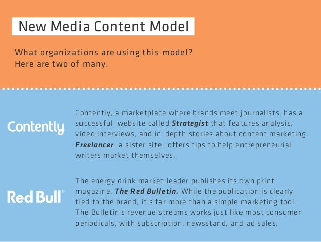 New Media Content Model  What organizations are using this model?  Here are two of many.  Contently, a marketplace where b...