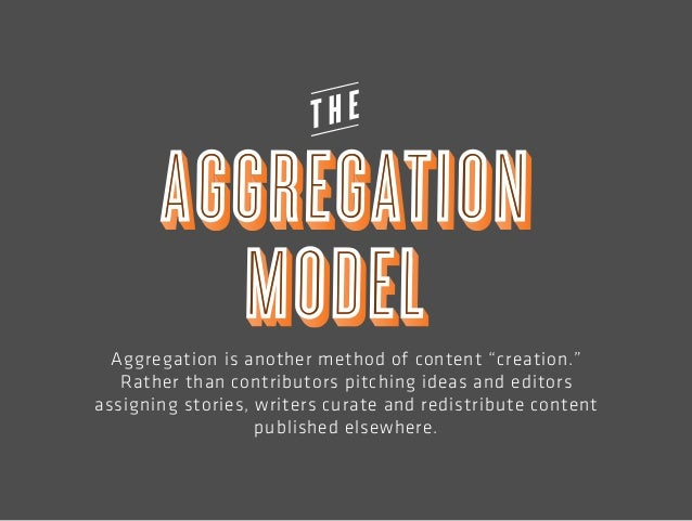 """Aggregation is another method of content """"creation.""""  Rather than contributors pitching ideas and editors  assigning stori..."""