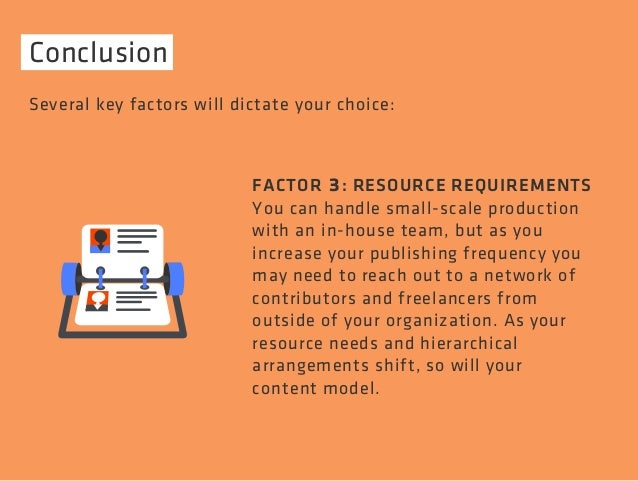 Conclusion  Several key factors will dictate your choice:  FACTOR 3: RESOURCE REQUIREMENTS  You can handle small-scale pro...
