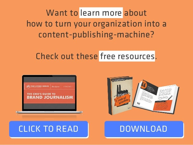 Want to learn more about  how to turn your organization into a  content-publishing-machine?  Check out these free resource...