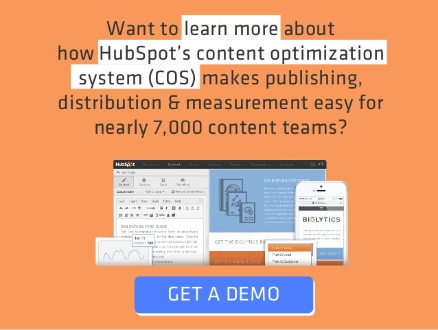 Want to learn more about  how HubSpot's content optimization  system (COS) makes publishing,  distribution & measurement e...