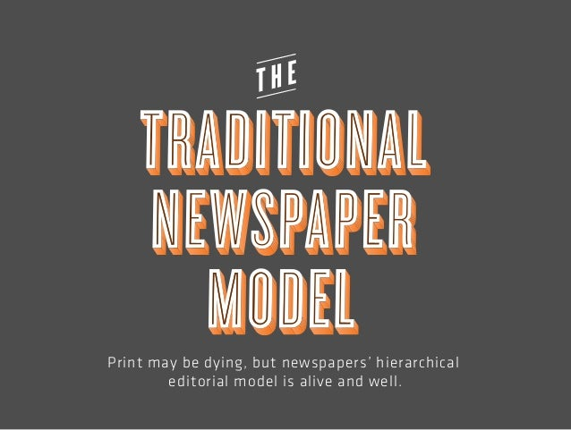 Print may be dying, but newspapers' hierarchical  editorial model is alive and well.