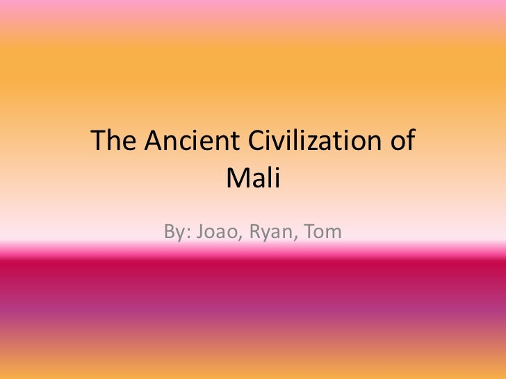 The Ancient Civilization ofMali<br />By: Joao, Ryan, Tom<br />