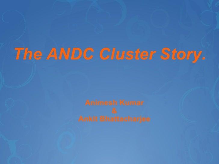The ANDC Cluster Story. <ul><ul><li>Animesh Kumar </li></ul></ul><ul><ul><li>& </li></ul></ul><ul><ul><li>Ankit Bhattachar...