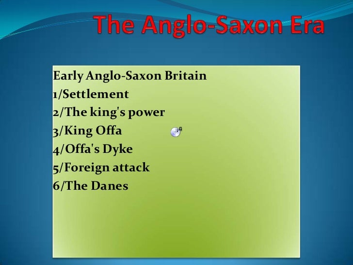 The Anglo-Saxon Era<br />Early Anglo-Saxon Britain<br />1/Settlement<br />2/The king's power<br />3/King Offa<br />4/Offa'...