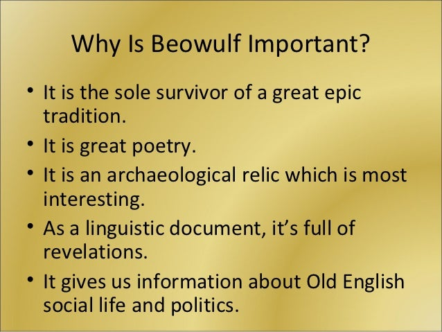 how is beowulf important to british Perhaps the oldest surviving long poem in old english, beowulf is commonly seen as one of the most important works of old english literature while the date of the poem's composition is still debated, the only certainty is that the physical manuscript was produced some time between 975 and 1025 ad.