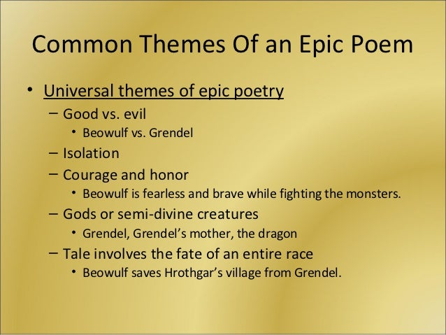 Common Themes Of an Epic Poem• Universal themes of epic poetry  – Good vs. evil     • Beowulf vs. Grendel  – Isolation  – ...