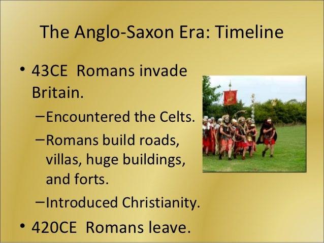 The Anglo-Saxon Era: Timeline• 43CE Romans invade  Britain. – Encountered the Celts. – Romans build roads,   villas, huge ...