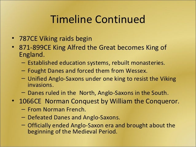 Timeline Continued• 787CE Viking raids begin• 871-899CE King Alfred the Great becomes King of  England.   – Established ed...