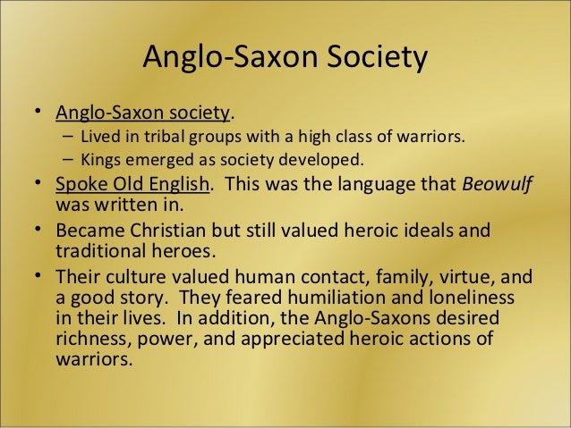 "beowulf embodies the values of anglo saxon society Beowulf discussion guide part 1 & 2 – ""the coming of grendel"" and ""the coming of beowulf"" 1 what values of anglo-saxon culture do you see."