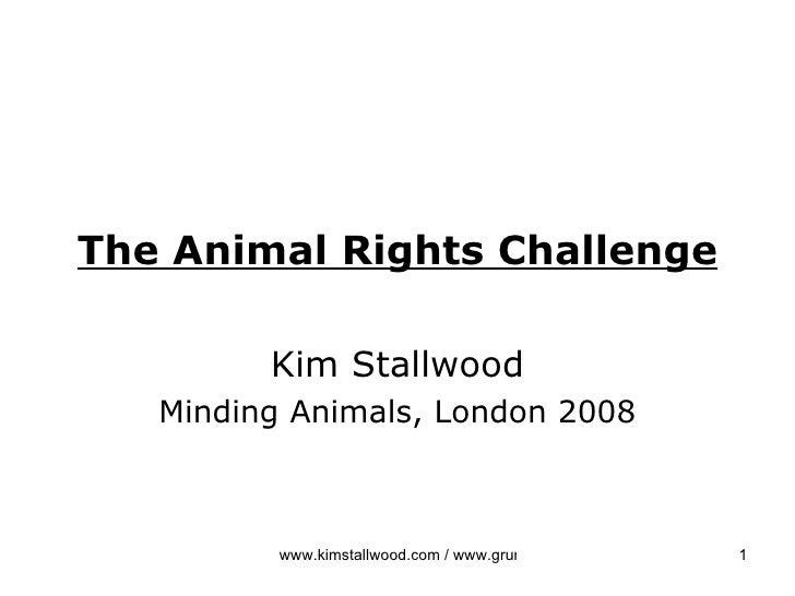 The Animal Rights Challenge Kim Stallwood Minding Animals, London 2008