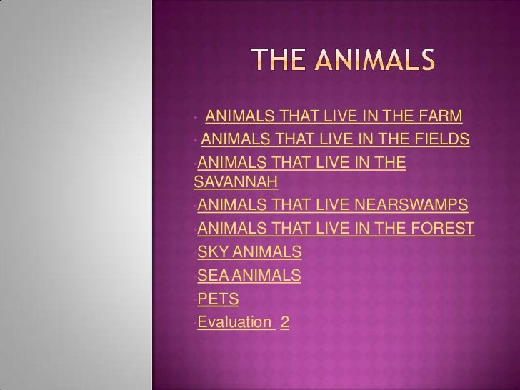 • ANIMALS THAT LIVE IN THE FARM• ANIMALS THAT LIVE IN THE FIELDS•ANIMALS THAT LIVE IN THESAVANNAH•ANIMALS THAT LIVE NEARSW...